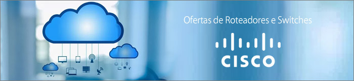 Ofertas de Roteadores e Switches Cisco